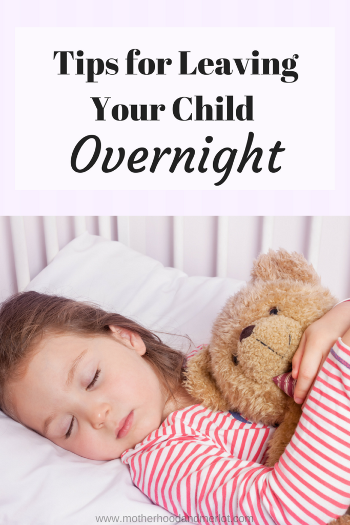Tips for leaving your kids overnight with family, friends, or whomever... from a mom of four who has been through all of the emotions.