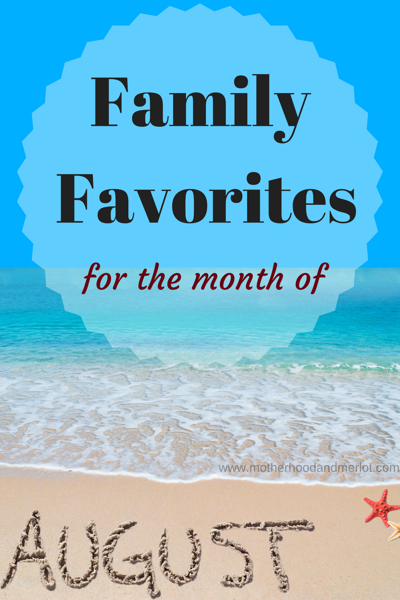 family favorites for the month of august for dad, mom, and four little ones