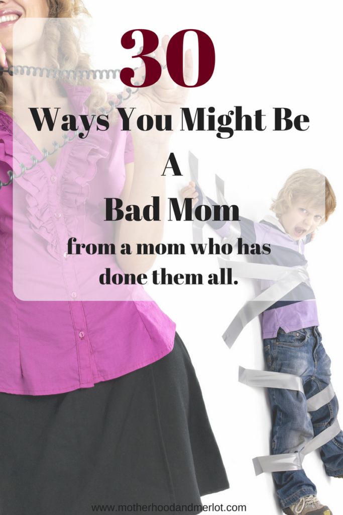 We have all done things as parents that we aren't proud of, but who is it for anyone else to judge? Here are 30 ways you might be a bad mom..